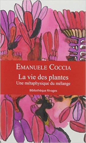 Emanuele Coccia. La vie des plantes. Une métaphysique du mélange